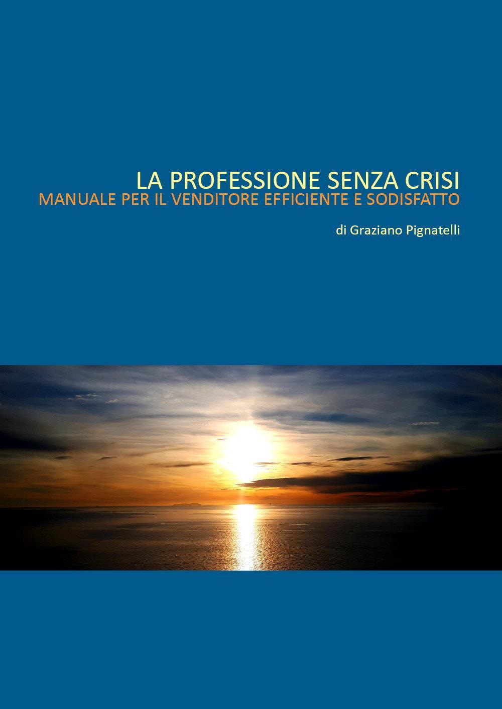 La professione senza crisi. Manuale per il venditore efficiente e soddisfatto.