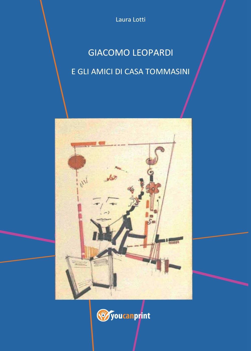Giacomo Leopardi e gli amici di casa Tommasini