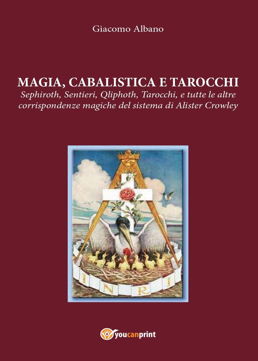 Magia Cabalistica e Tarocchi. Sepiroth, Sentieri, Qliphoth, Tarocchi, e tutte le altre corrispondenze magiche del sistema di Alister Crowley