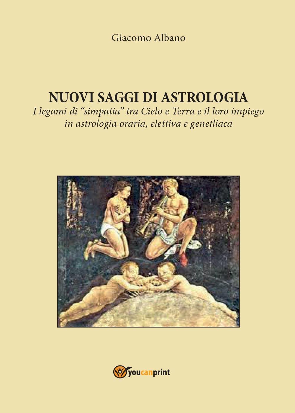 """NUOVI SAGGI DI ASTROLOGIA. I legami di """"simpatia"""" tra Cielo e Terra e il loro impiego in astrologia oraria, elettiva e genetliaca"""
