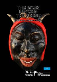 The mask beyond the scene. Scientific proceedings international Symposium «Dialogue among cultures. Carnivals in the world» (Firenze-Viareggio, 3-7 febbraio 2016). Ediz. italiana e inglese