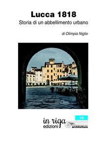 Lucca 1818. Storia di un abbellimento urbano