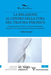 La relazione al centro della cura del trauma psichico. Il ragionamento clinico in psicotraumatologia integrato con l'orientamento sistemico-relazionale