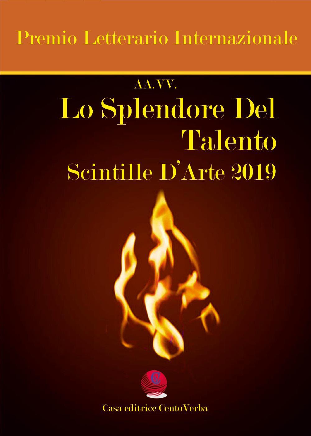 Lo splendore del talento. Scintille d'arte 2019. Premio Letterario Internazionale