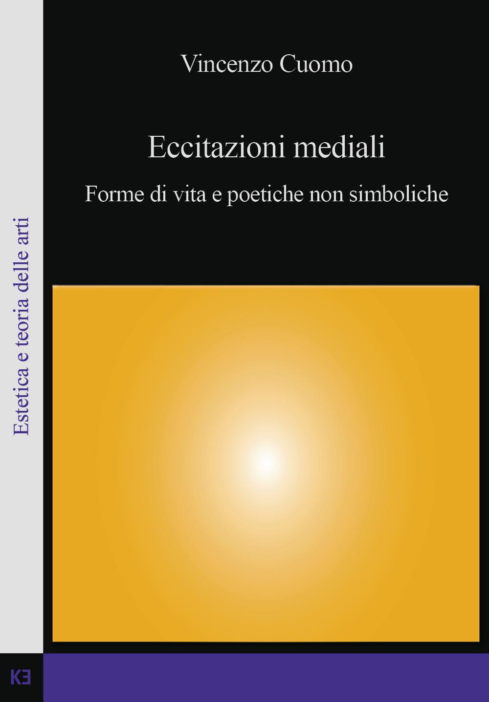Eccitazioni mediali - Forme di vita e poetiche non simboliche