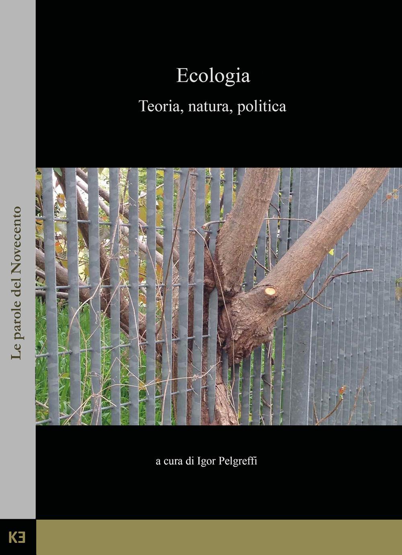 Ecologia. Teoria, natura, politica