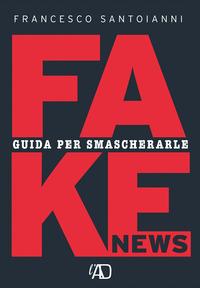 Fake news. Guida per smascherarle