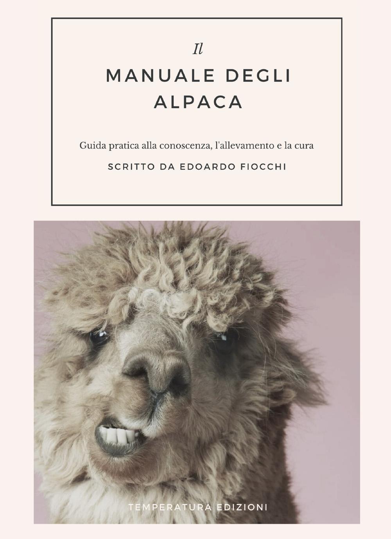 Il Manuale degli Alpaca. Guida pratica alla conoscenza, l'allevamento e la cura