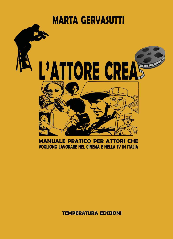 L'attore crea. Manuale pratico per attori che vogliono lavorare nel cinema e nella tv in Italia