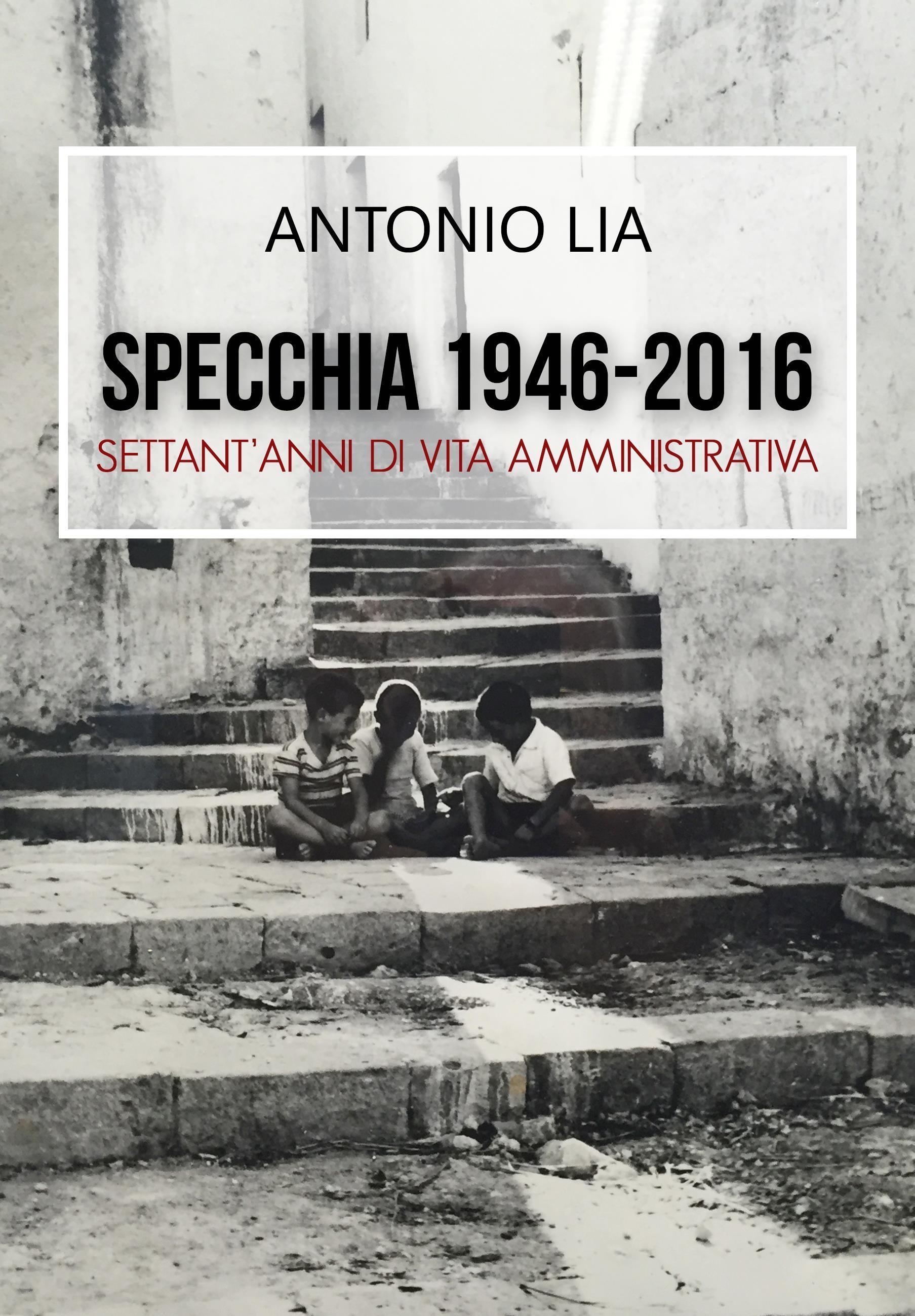 Specchia 1946-2016 Settant'anni di vita amministrativa