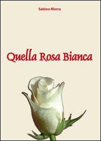 Quella rosa bianca
