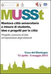 MUSSt. Mantova città universitaria a misura di studente. Idee e progetti per la città