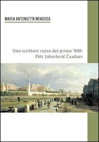 Uno scrittore russo del primo '800. Petr Jakovlevic Caadev