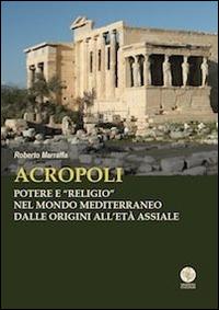 Acropoli. Potere e «religio» nel mondo mediterraneo dalle origini all'età assiale