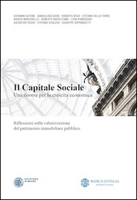 Il capitale sociale. Una risorsa per la crescita economica. Riflessioni sulla valorizzazione del patrimonio immobiliare pubblico