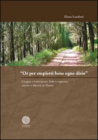 «Or per empierti bene ogne desio». Lingua e letteratura, fede e ragione, amore e libertà in Dante