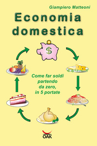 Economia domestica. Come far soldi partendo da zero, in 5 portate