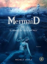 Mermaid. La ragazza che veniva dal mare