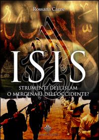Isis. Strumenti dell'Islam o mercenari dell'Occidente?