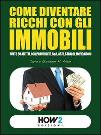 Come diventare ricchi con gli immobili
