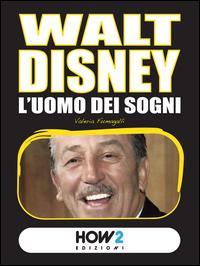 Walt Disney, l'uomo dei sogni