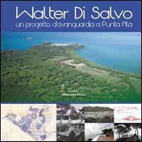 Walter Di Salvo. Un progetto d'avanguardia a Punta Ala. Catalogo della mostra (Punta Ala, 31 luglio-16 agosto 2015)