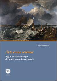 Arte come scienza. Saggio sull'epistemologia del primo romanticismo tedesco