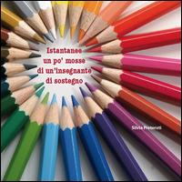 Istantanee e pensieri a colori di un'insegnante di sostegno. Se non capisco come mi spieghi, spiegami come io capisco