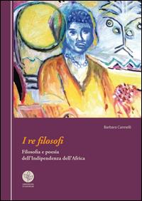 I re filosofi. Filosofia e poesia dell'indipendenza dell'Africa