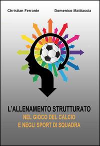 L'allenamento strutturato nel gioco del calcio e negli sport di squadra