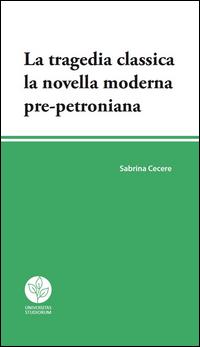 La tragedia classica. La novella moderna pre-petroniana