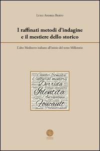 I raffinati metodi d'indagine e il mestiere dello storico. L'alto Medioevo italiano all'inizio del terzo Millennio