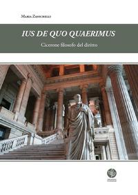 Ius de quo quaerimus. Cicerone filosofo del diritto
