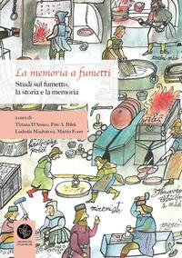 La memoria a fumetti. Studi sul fumetto, la storia e la memoria-Pam?? v bublinách. Studie o komiksu, pam?ti a d?jinách
