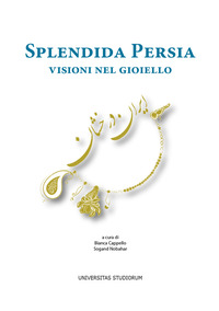 Splendida Persia. Visioni nel gioiello