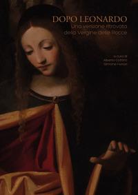 Dopo Leonardo. Una versione ritrovata della Vergine delle Rocce