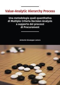 Value-analytic hierarchy process. Una metodologia quali-quantitativa di multiple criteria decision analysis a supporto dei processi di procurement