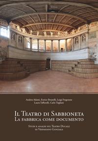 Il teatro di Sabbioneta. La fabbrica come documento. Studi e analisi sul Teatro Ducale di Vespasiano Gonzaga
