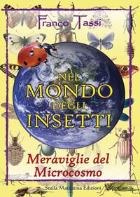 Nel mondo degli insetti. Meraviglie del microcosmo