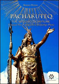 Pachakuteq e il vecchio scrittore. Viaggio tra l'antico e il moderno Perù