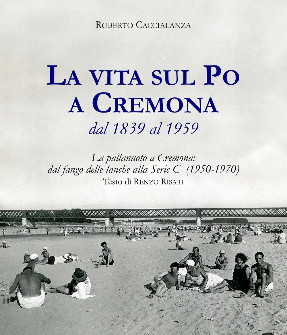 La vita sul Po a Cremona (1839-1959)