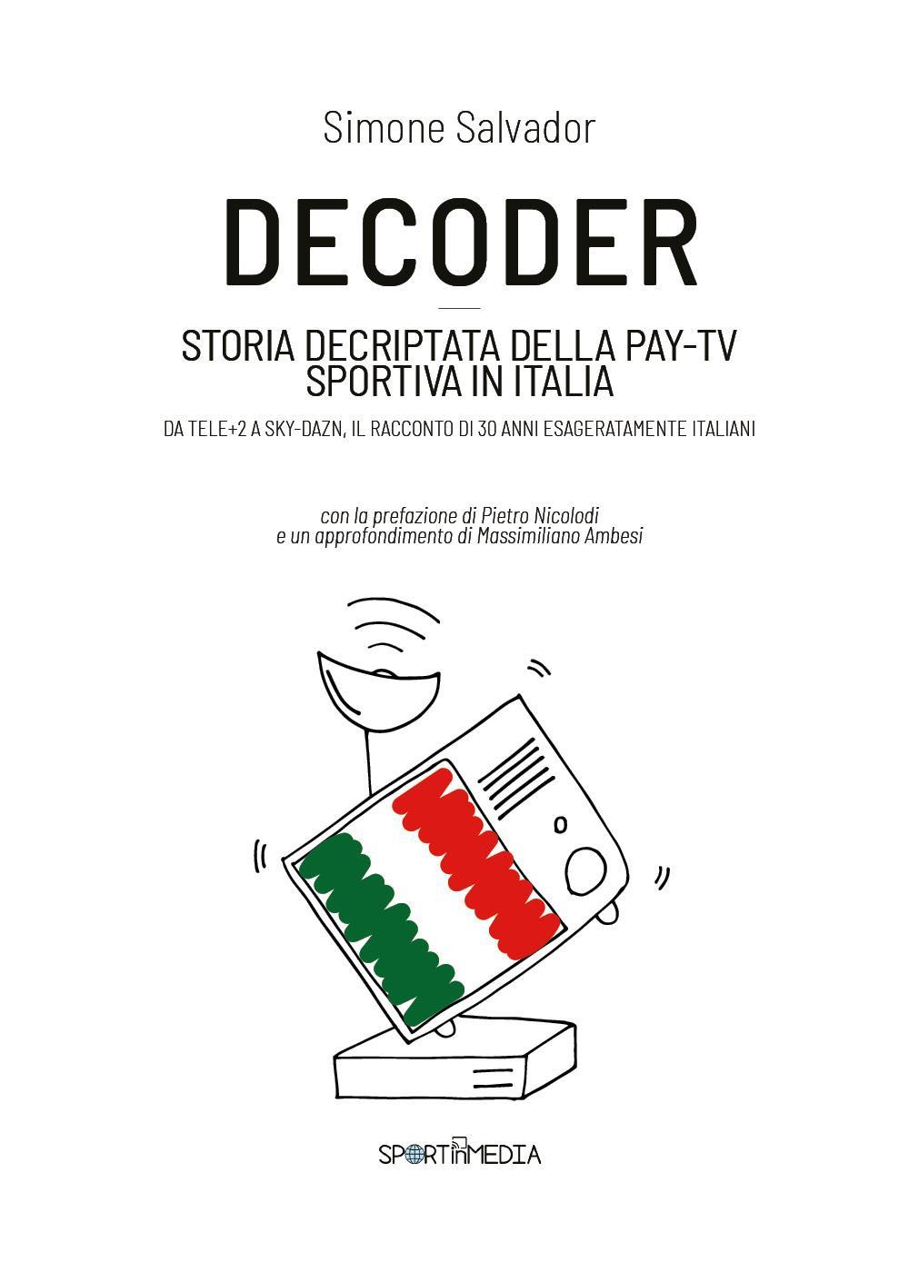 Decoder. Storia decriptata della Pay-Tv sportiva in Italia