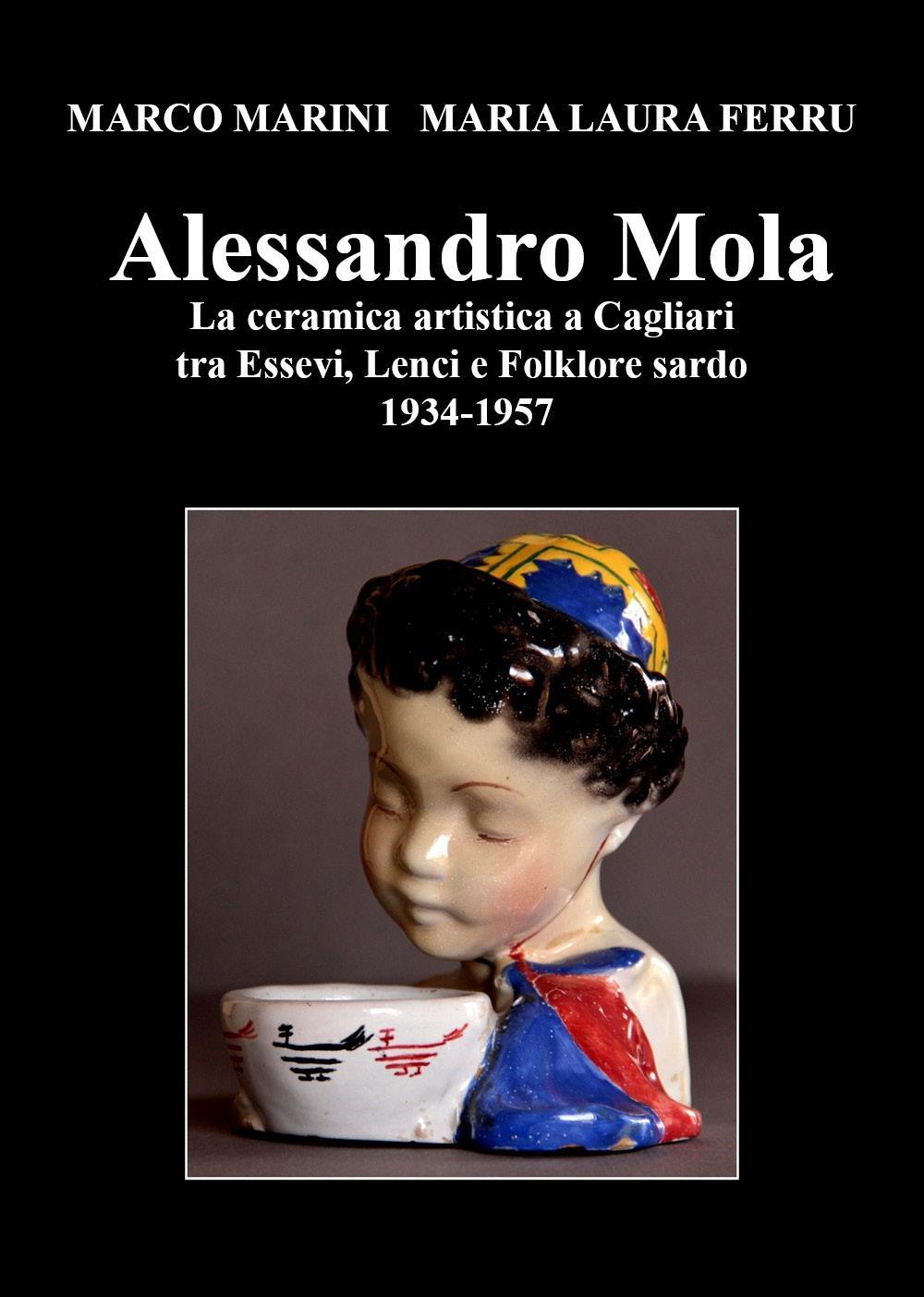 Alessandro Mola La ceramica artistica a Cagliari tra Essevi, Lenci e Folklore sardo 1934-1957