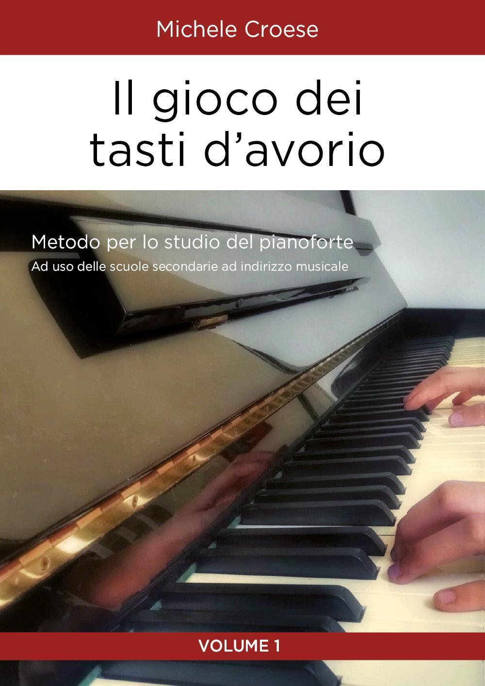Il gioco dei tasti d'avorio. Metodo per lo studio del pianoforte. Volume 1