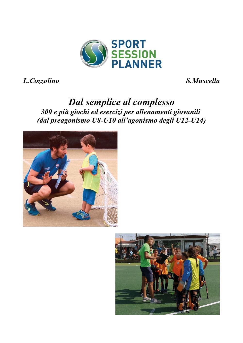 Dal semplice al complesso 300 e più giochi ed esercizi per allenamenti giovanili (dal preagonismo U8-10 all'agonismo degli U12-U14)