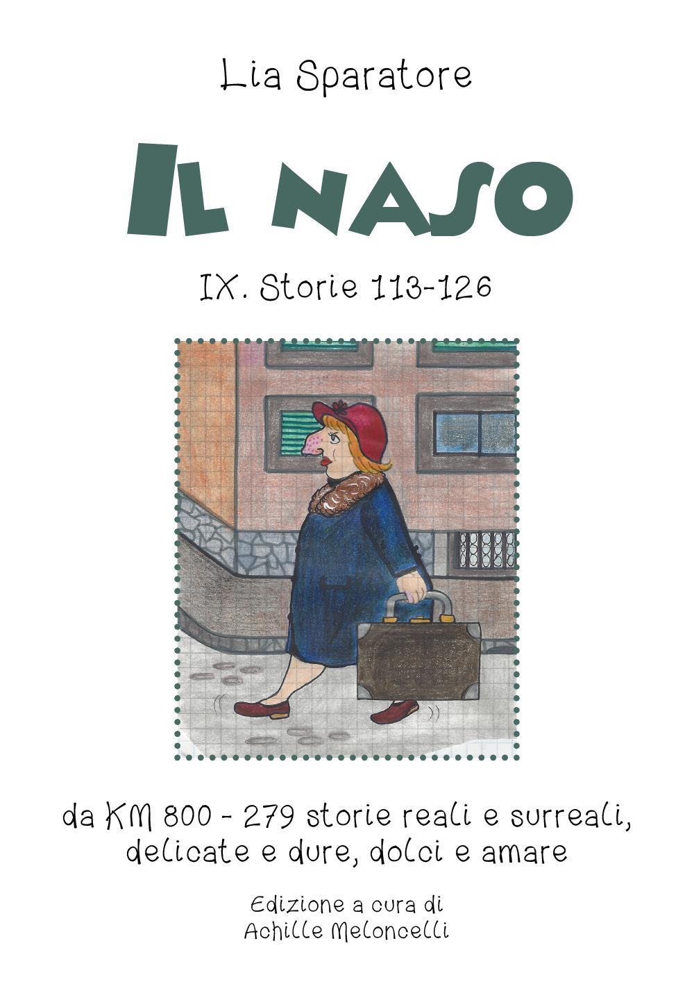 Il naso IX. Storie 113-126 da KM 800 - 279 Storie reali e surreali, delicate e dure, dolci e amare