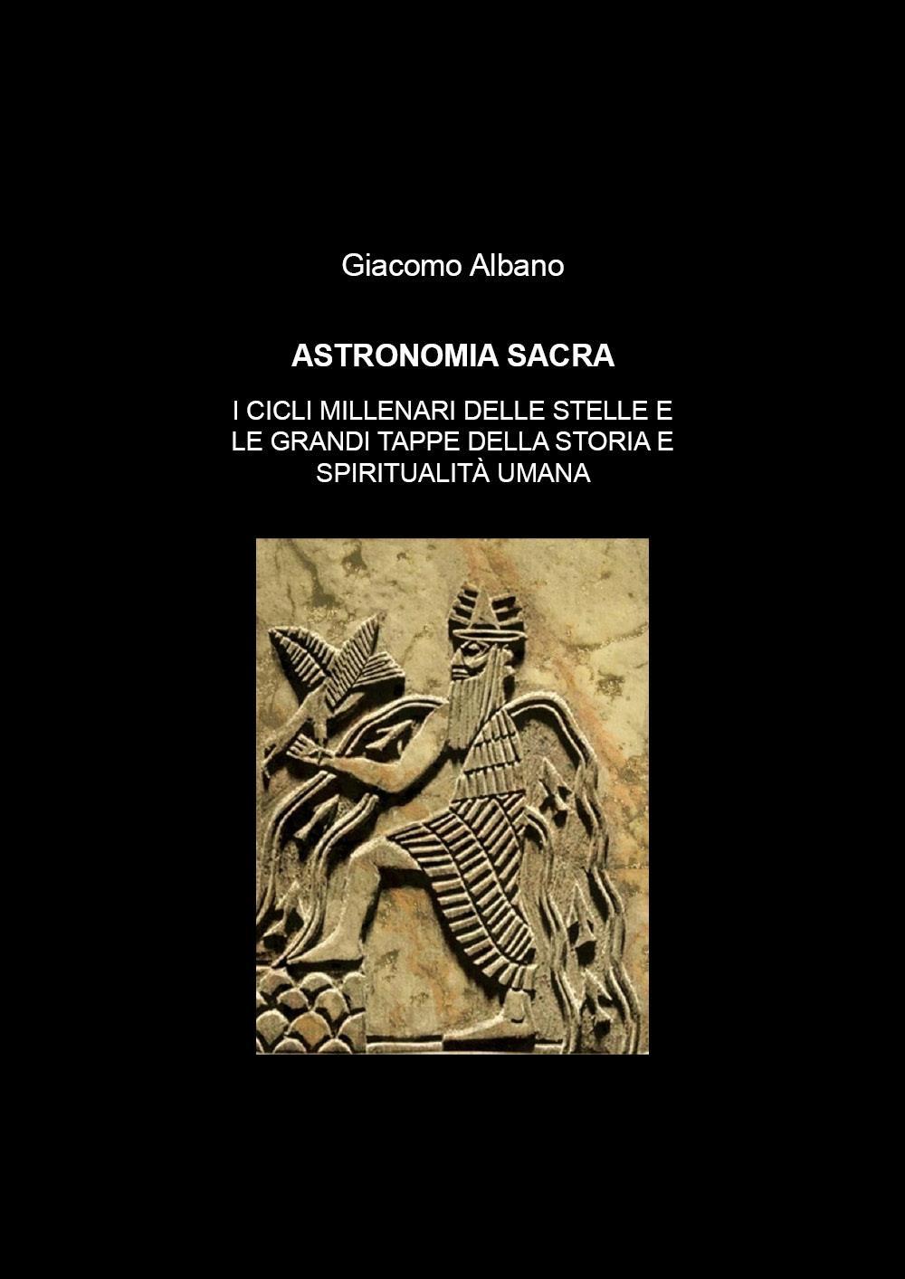 Astronomia sacra. I cicli millenari delle stelle e le grandi tappe della storia e della spiritualità umana