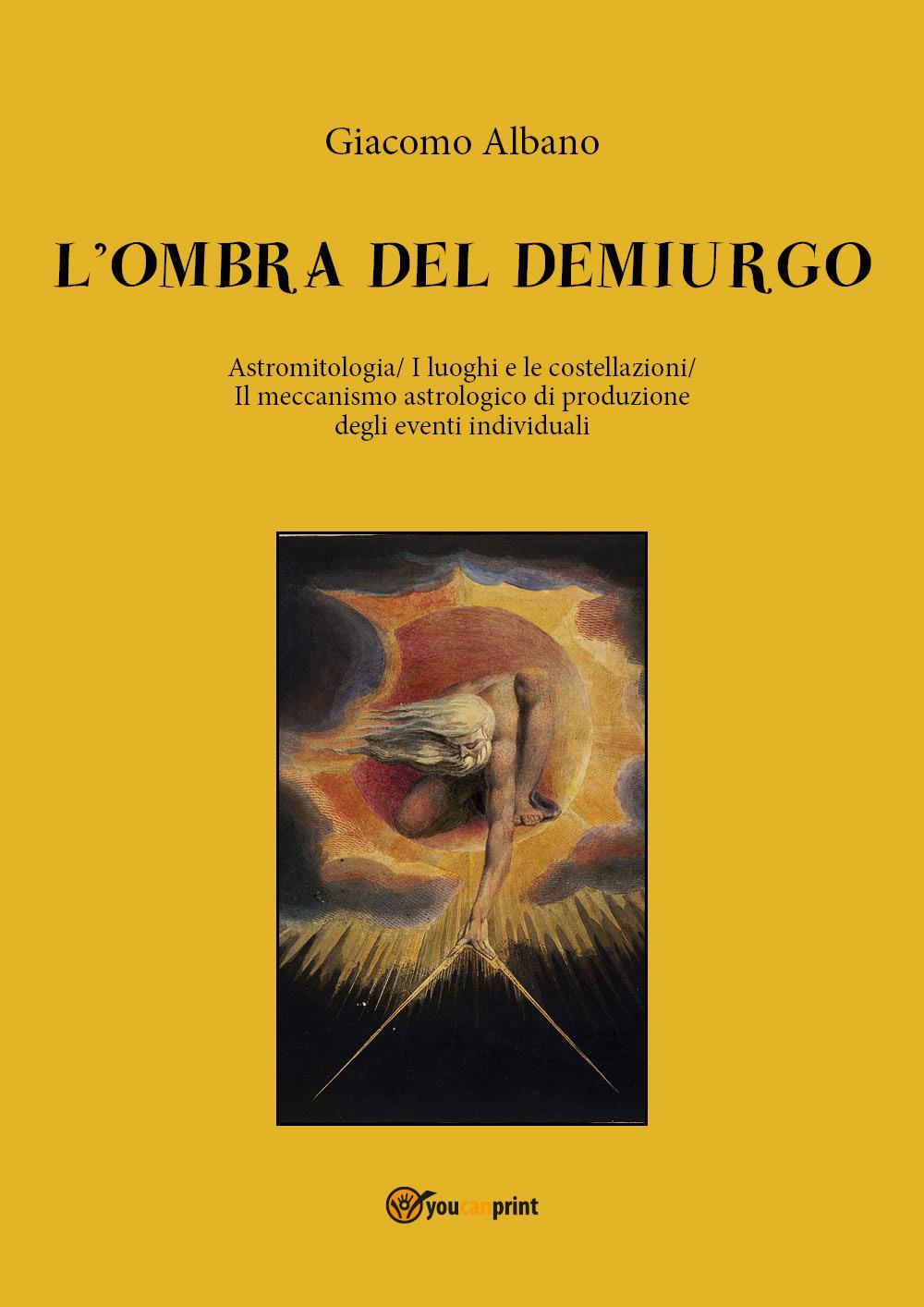 L'ombra del Demiurgo. Astromitologia, I luoghi e le costellazioni, il meccanismo astrologico di produzione degli eventi individuali