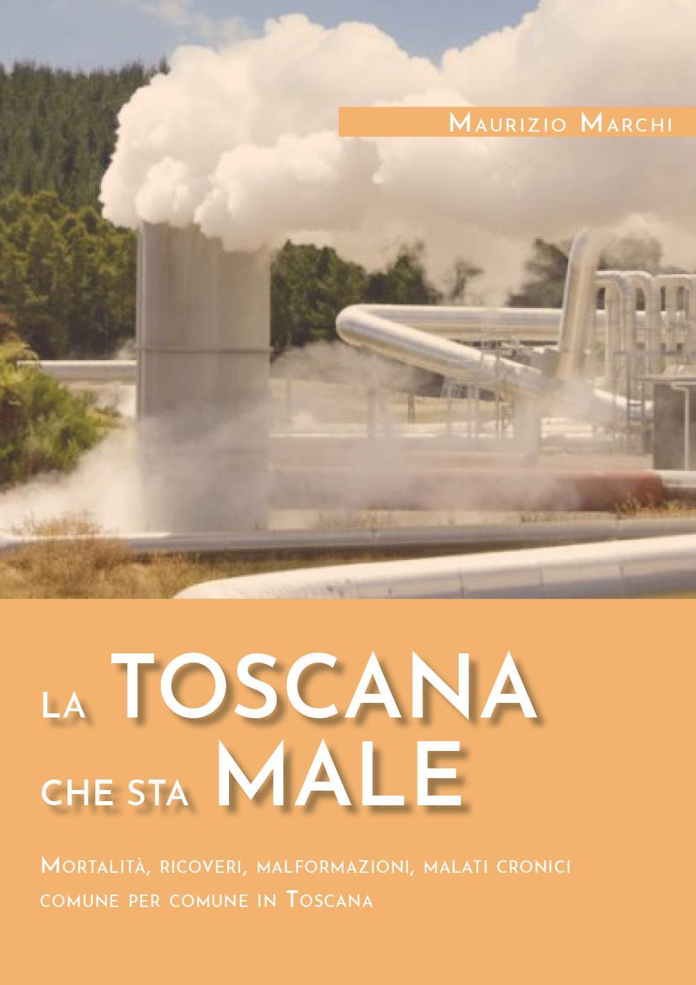La Toscana che sta male. Mortalità, ricoveri, malformazioni, malati cronici comune per comune in Toscana