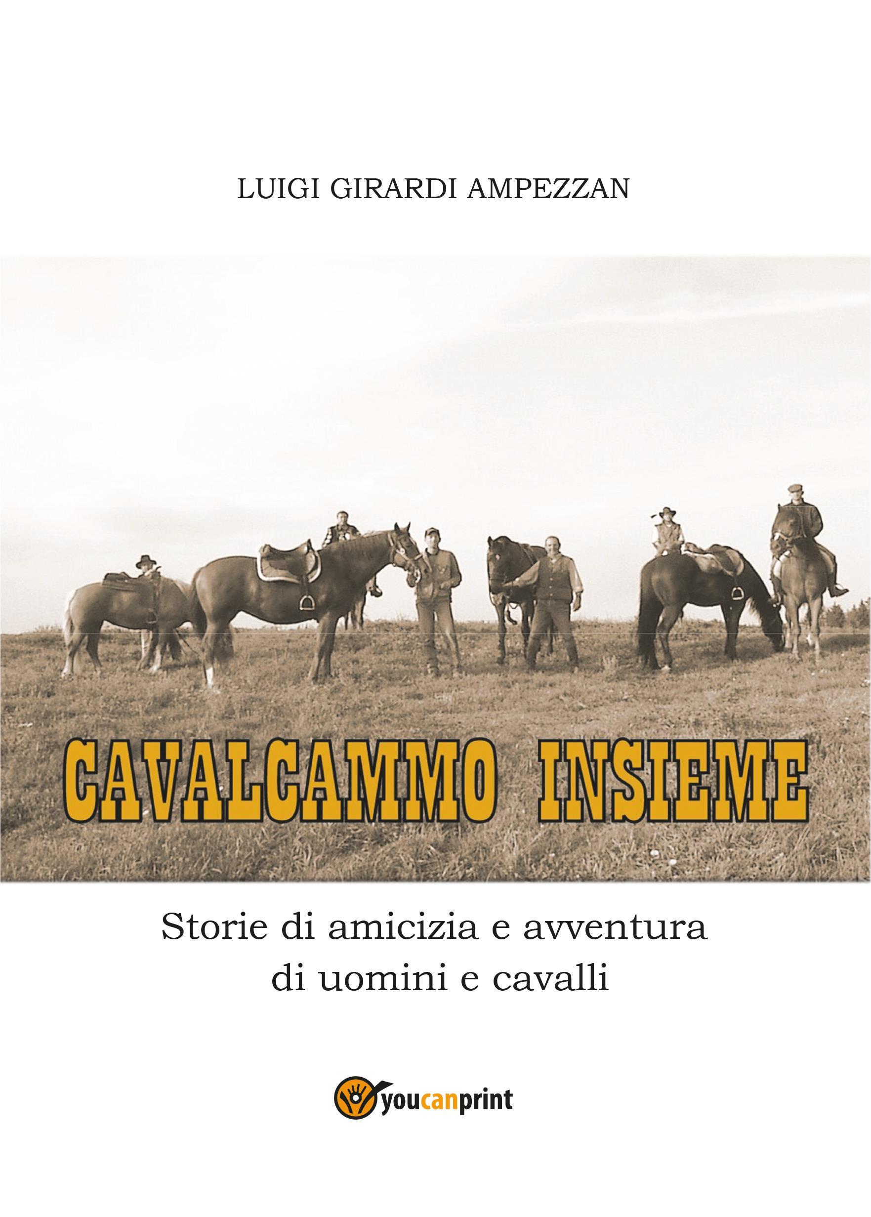 Cavalcammo insieme - Storie di amicizia e avventura di uomini e cavalli